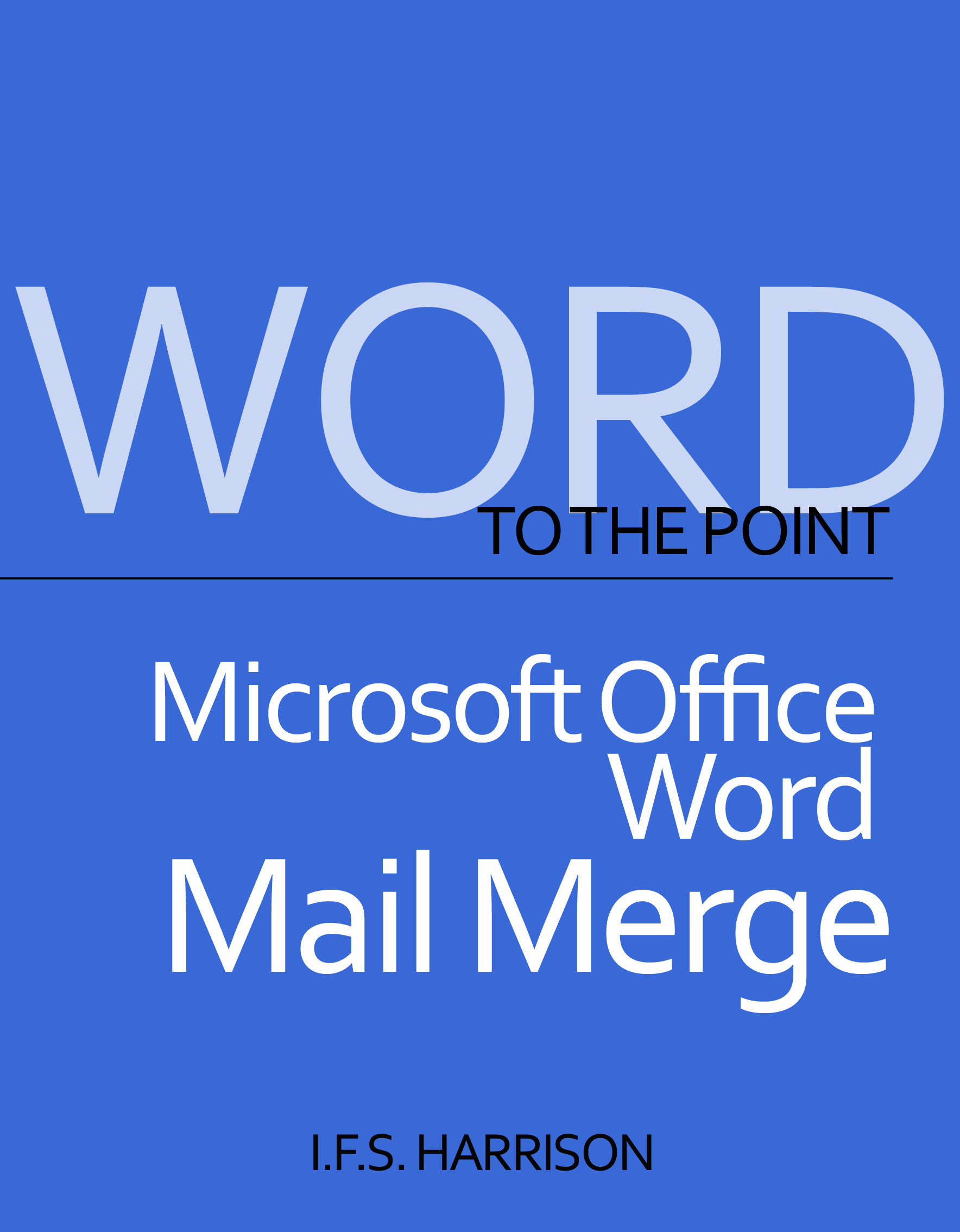 To The Point… Microsoft Office Word Mail Merge