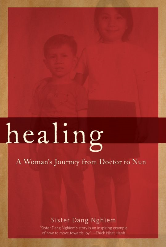 Healing: A Woman's Journey from Doctor to Nun By: Sister Dang Nghiem