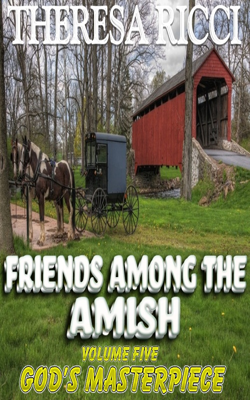 Friends Among The Amish - Volume 5 - God's Masterpiece By: Theresa Ricci