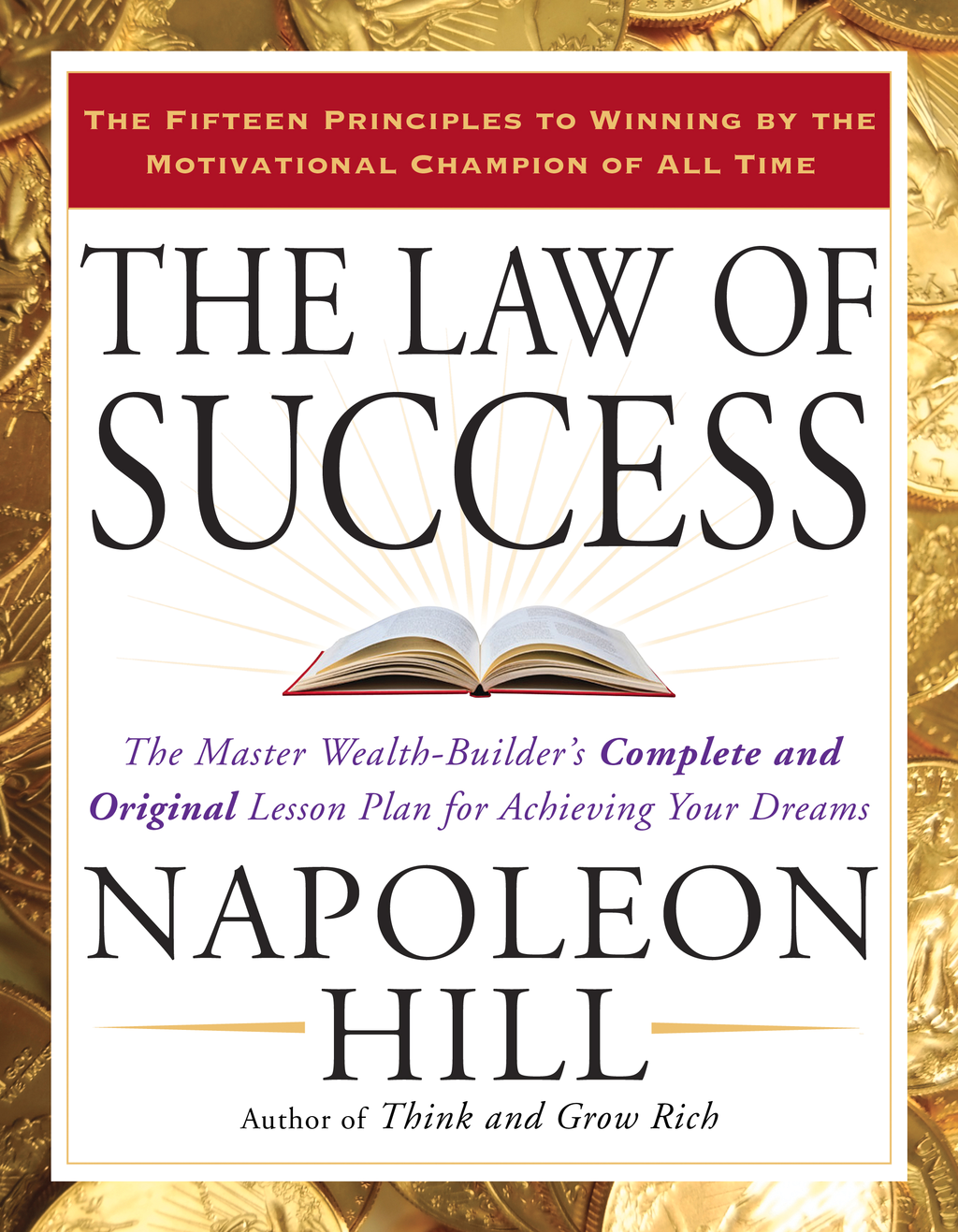 The Law of Success: The Master Wealth-Builder's Complete and Original Lesson Plan forAchieving YourDreams By: Napoleon Hill