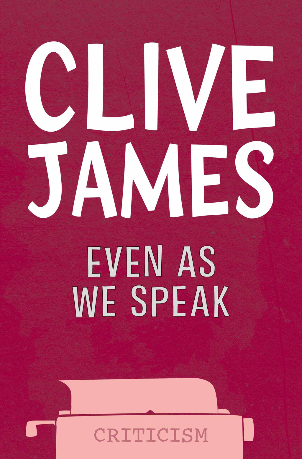 Even As We Speak By: Clive James