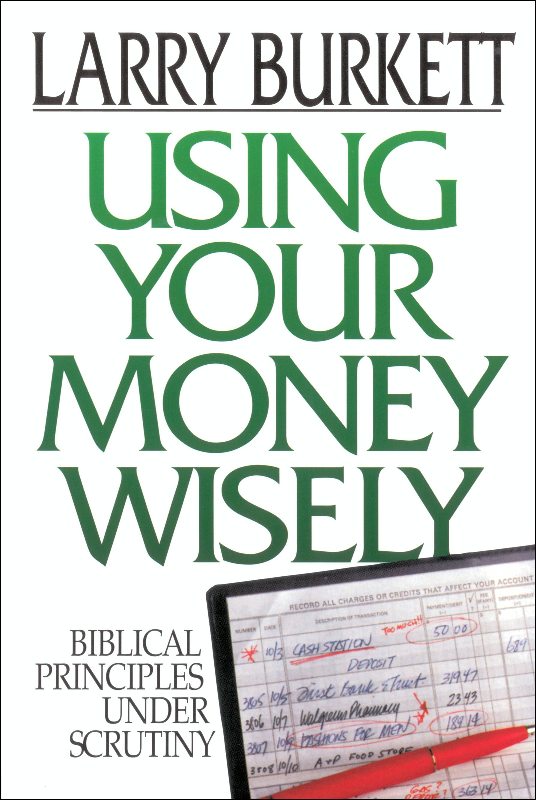 Using Your Money Wisely By: Larry Burkett