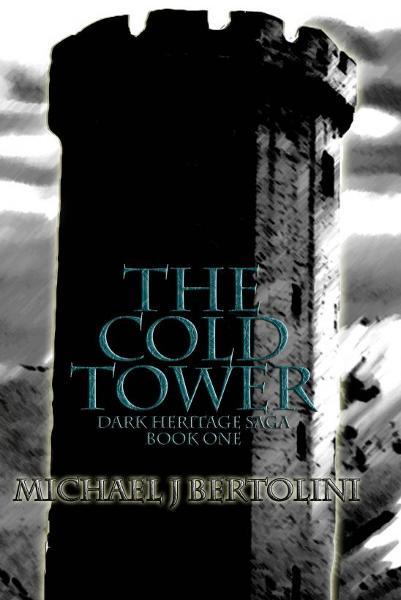 The Cold Tower; Dark Heritage Saga I By: Michael Bertolini