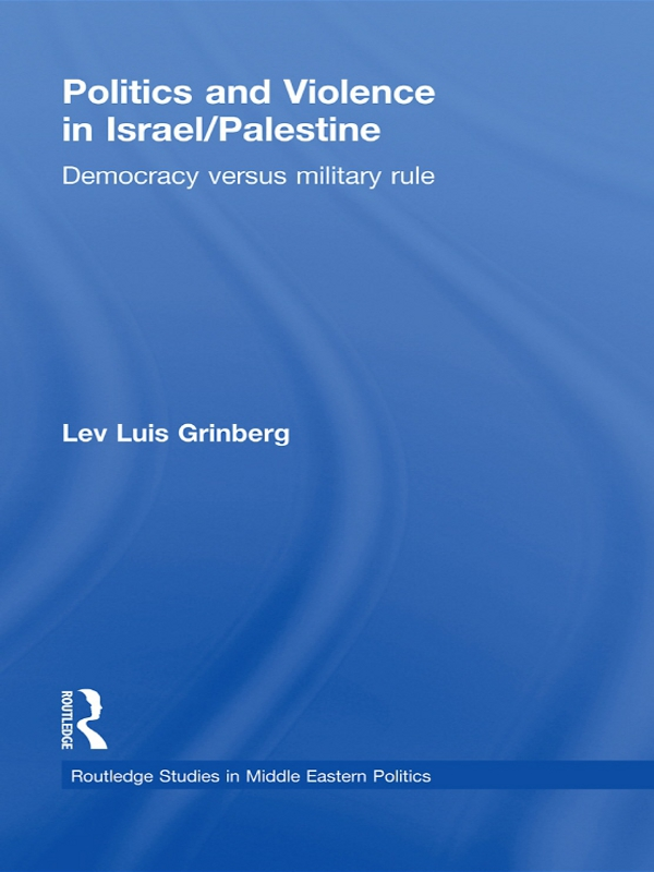 Politics and Violence in Israel/Palestine Democracy versus Military Rule