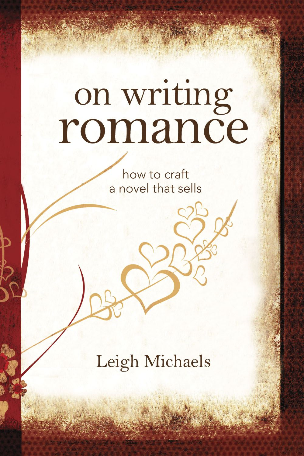On Writing Romance: How to Craft a Novel That Sells By: Leigh Michaels