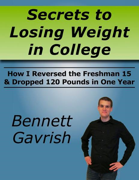Secrets to Losing Weight in College By: Bennett Gavrish
