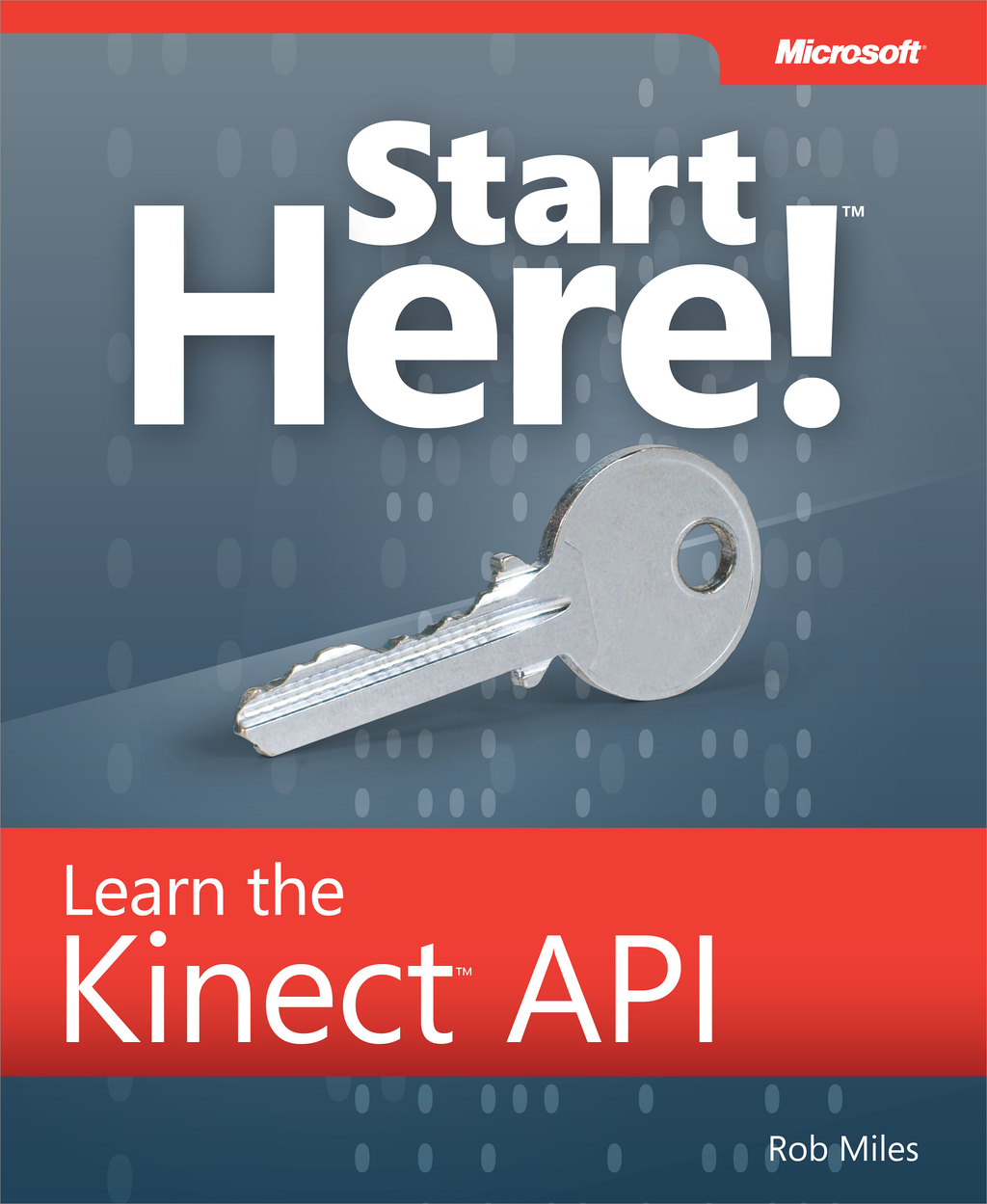 Start Here! Learn the Kinect API By: Rob Miles
