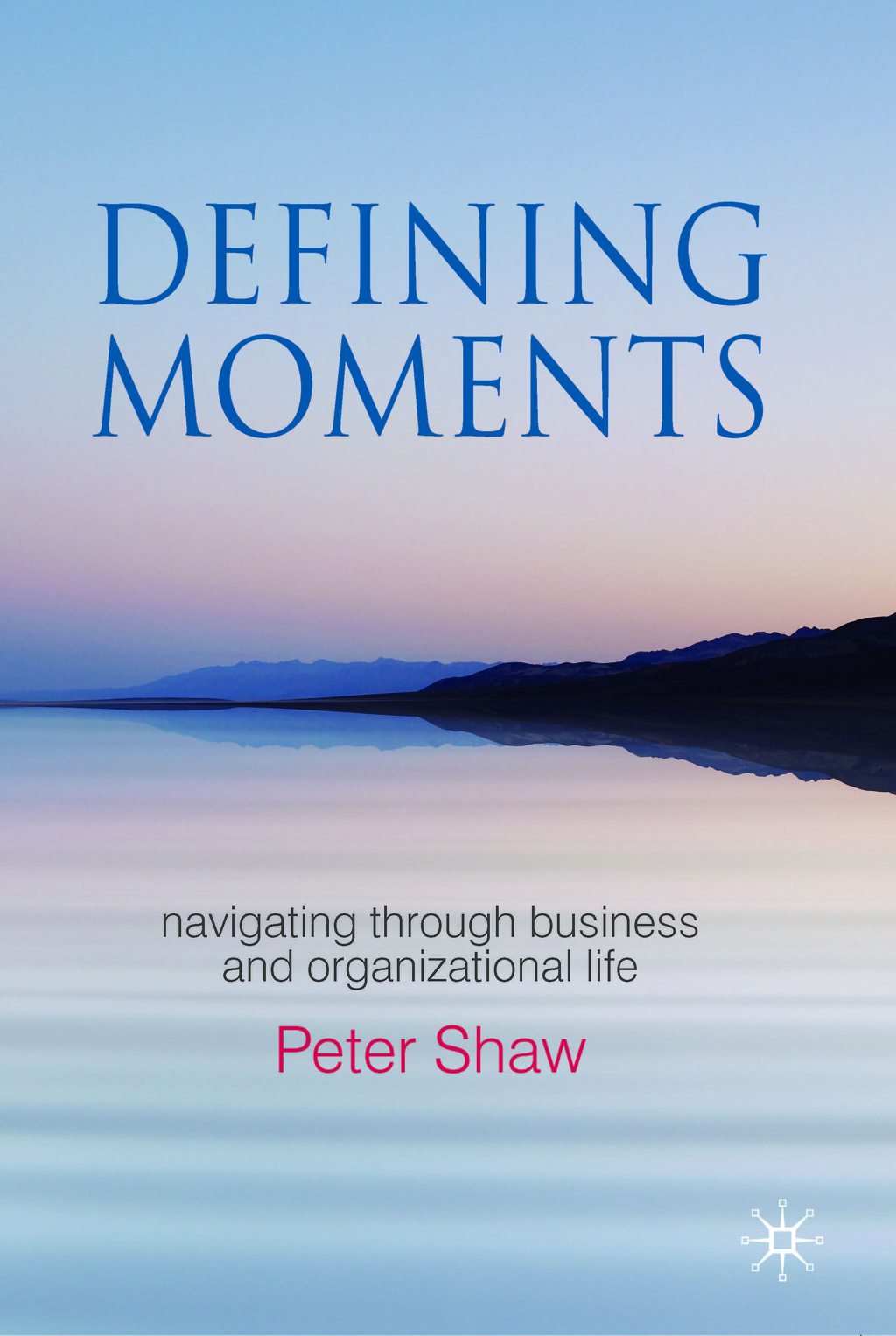 Defining Moments Navigating through Business and Organizational Life