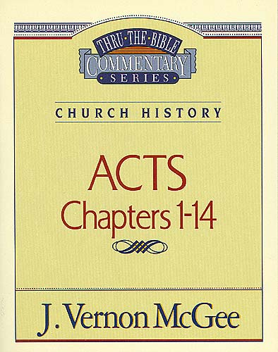 Thru the Bible Vol. 40: Church History (Acts 1-14) By: Vernon McGee