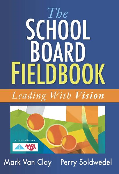 School Board Fieldbook, The: Leading With Vision By: Mark Van Clay,Perry Soldwedel