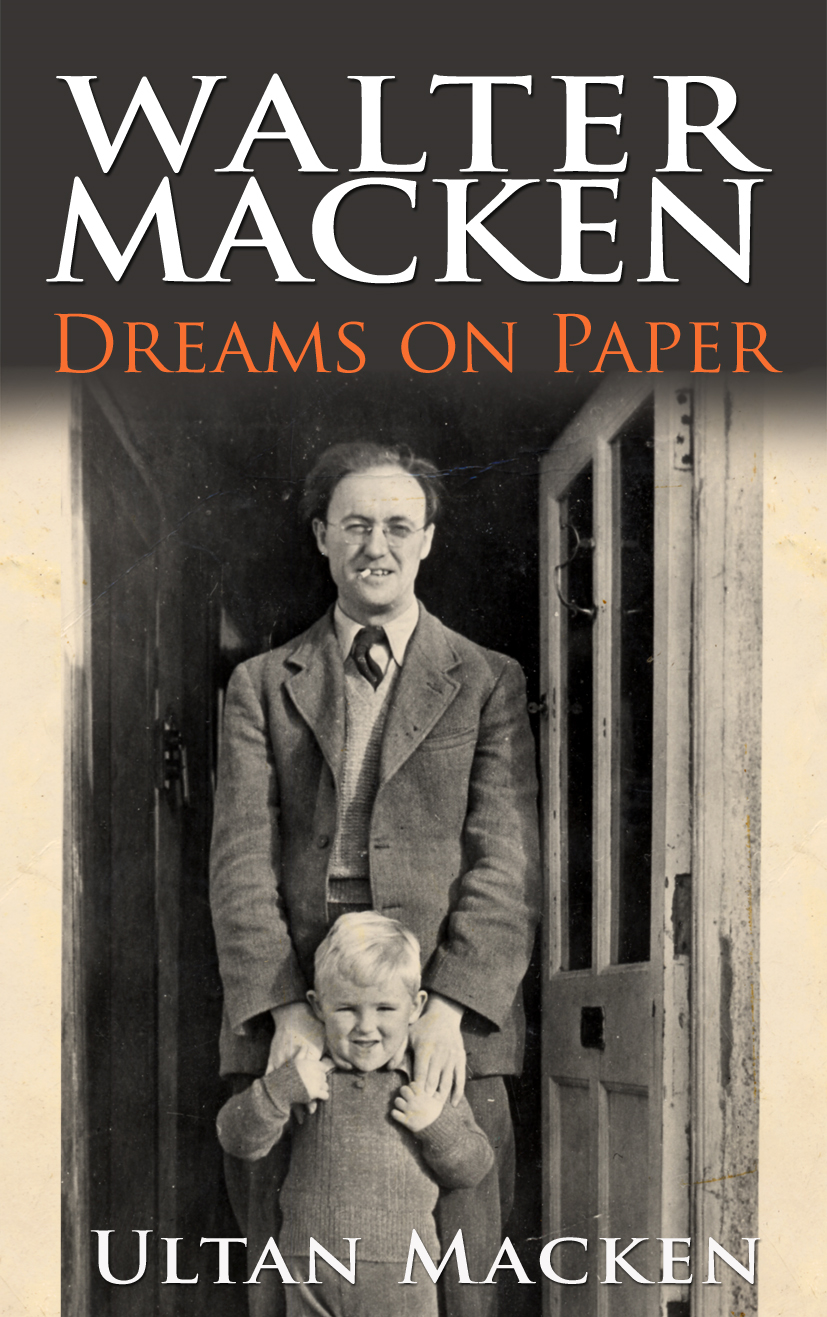 Walter Macken: Dreams on Paper: A Family Memoir By: Ultan Macken