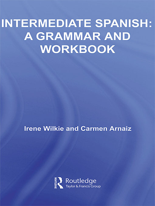 Intermediate Spanish: A Grammar and Workbook A Grammar and Workbook