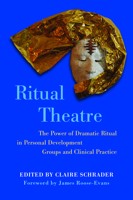 Ritual Theatre The Power of Dramatic Ritual in Personal Development Groups and Clinical Practice