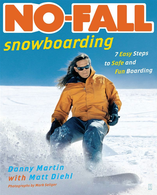 No-Fall Snowboarding By: Danny Martin,Mark Seliger
