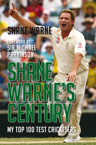 Shane Warne's Century My Top 100 Test Cricketers