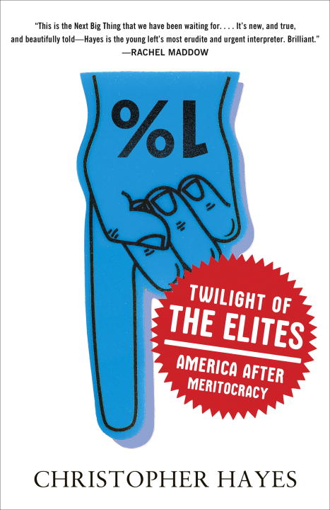 Twilight of the Elites By: Christopher Hayes