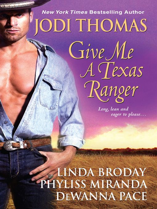 Give Me A Texas Ranger By: DeWanna Pace, Phyliss Miranda,Jodi Thomas,Linda Broday