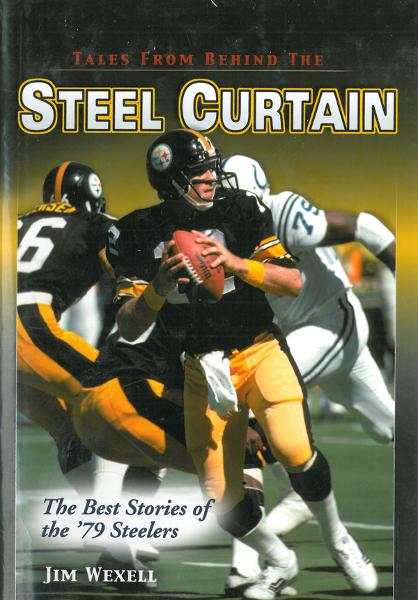 Tales From Behind The Steel Curtain: The Best Stories of the '79 Steelers By: Jim Wexell