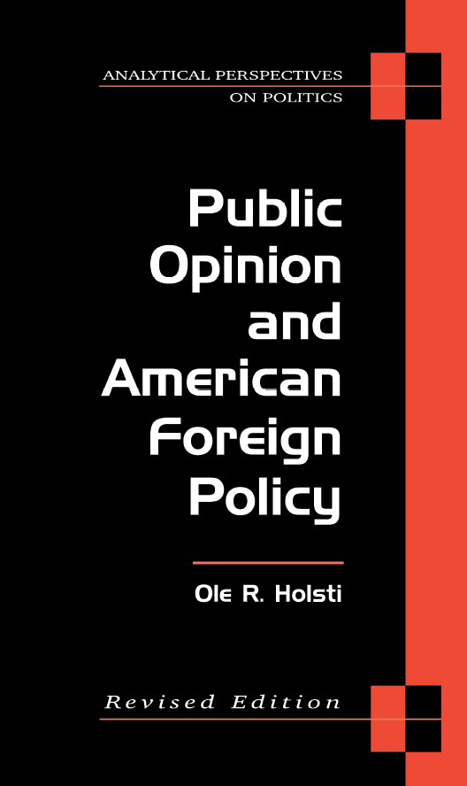 Ole Rudolf Holsti - Public Opinion and American Foreign Policy, Revised Edition