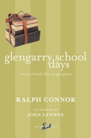 Glengarry School Days By: John Lennox,Ralph Connor