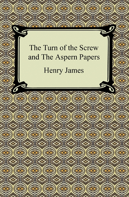 The Turn of the Screw and The Aspern Papers By: Henry James