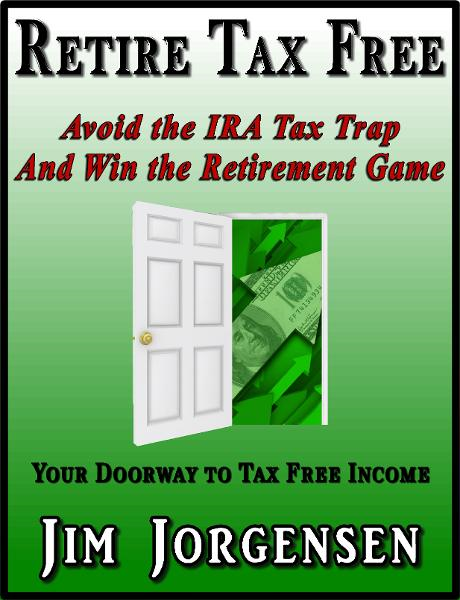 Retire Tax Free By: Jim Jorgensen