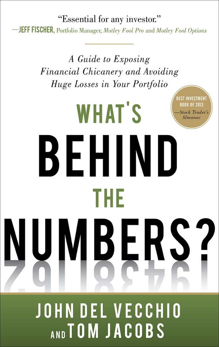 What's Behind the Numbers?: A Guide to Exposing Financial Chicanery and Avoiding Huge Losses in Your Portfolio By:  Tom Jacobs,John Del Vecchio