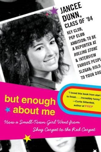 But Enough About Me By: Jancee Dunn