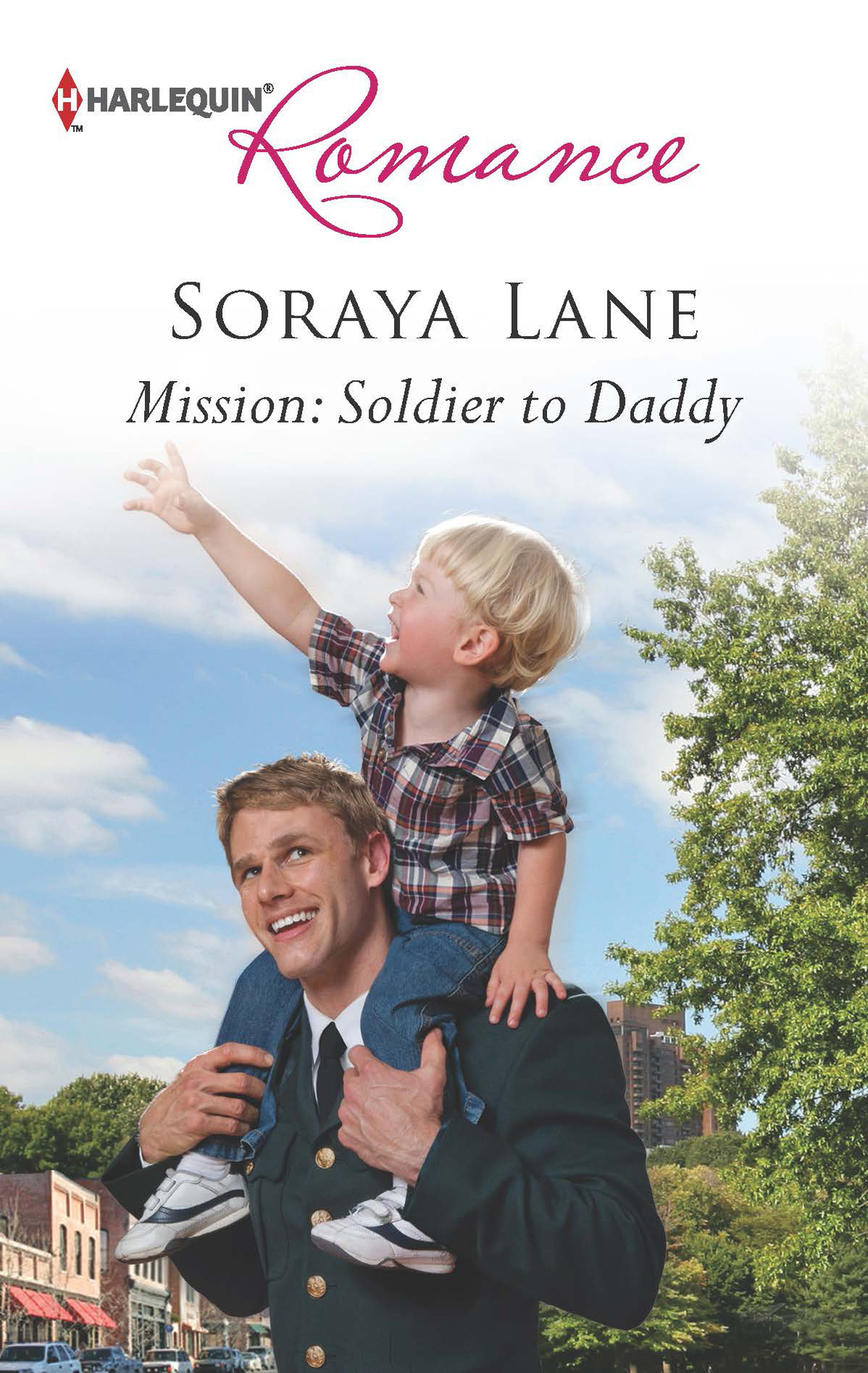 Mission: Soldier to Daddy By: Soraya Lane