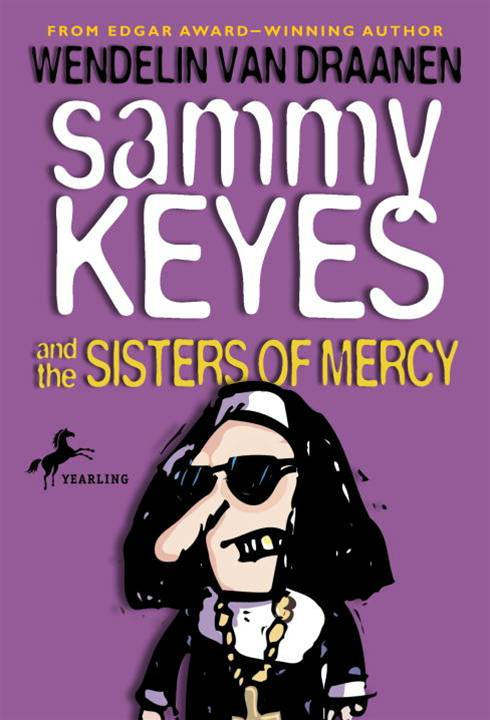 Sammy Keyes and the Sisters of Mercy By: Wendelin Van Draanen