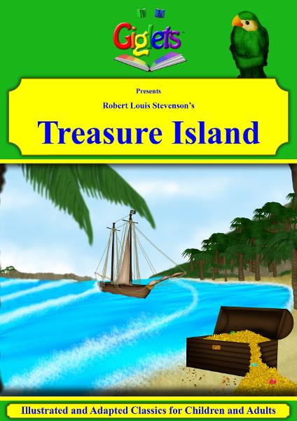 Robert Louis Stevenson's Treasure Island Illustrated and Adapted for Children and Adults By: Giglets