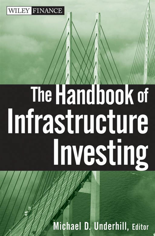 The Handbook of Infrastructure Investing By: Michael D. Underhill