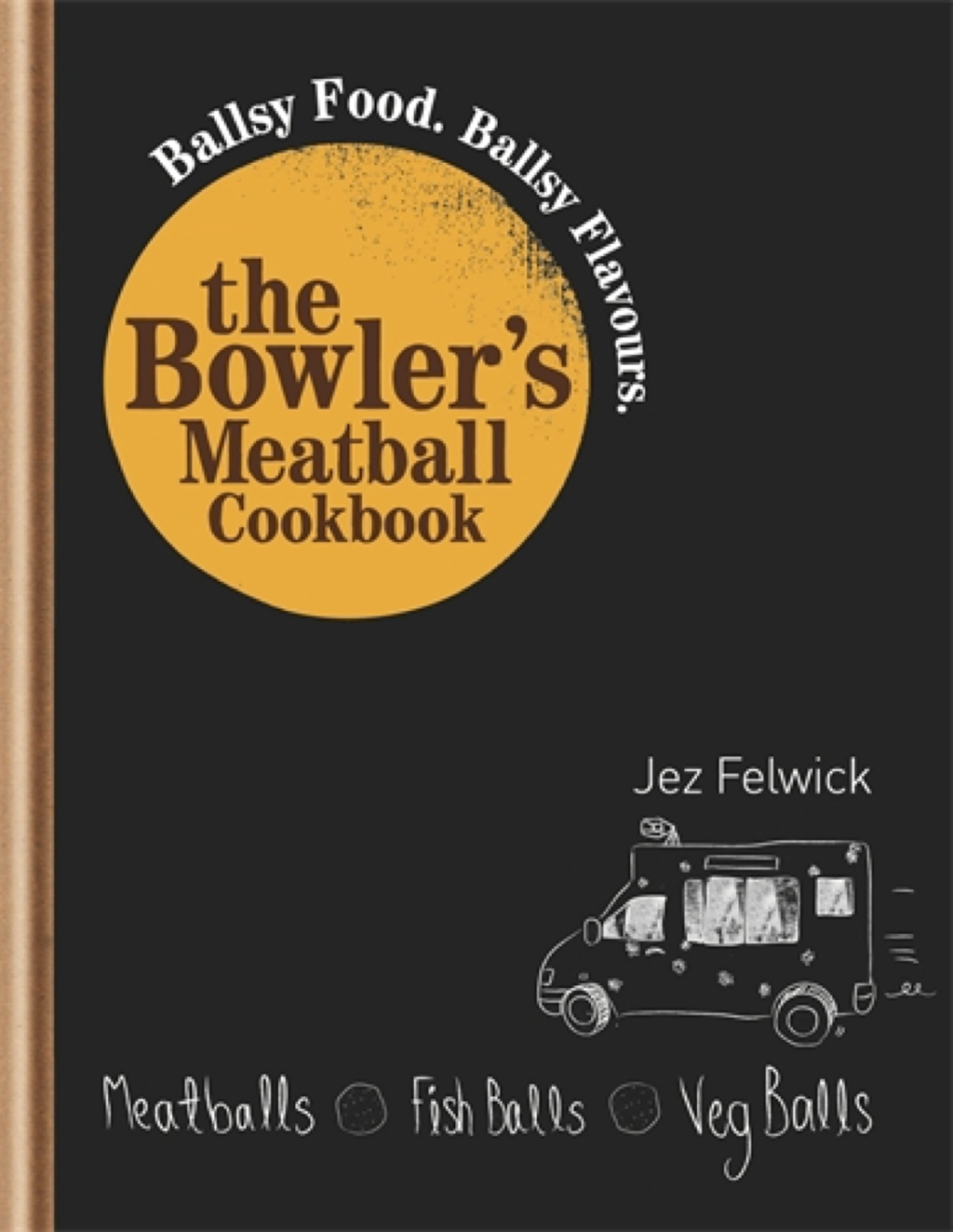 The Bowler's Meatball Cookbook Ballsy food. Ballsy flavours.