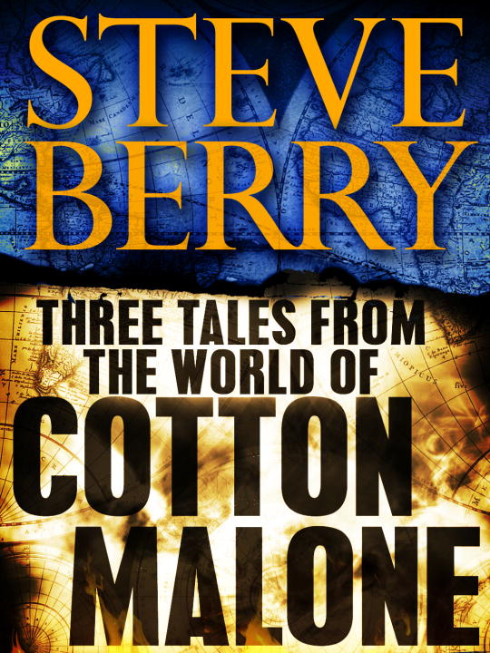 Three Tales from the World of Cotton Malone: The Balkan Escape, The Devil's Gold, and The Admiral's Mark (Short Stories) By: Steve Berry
