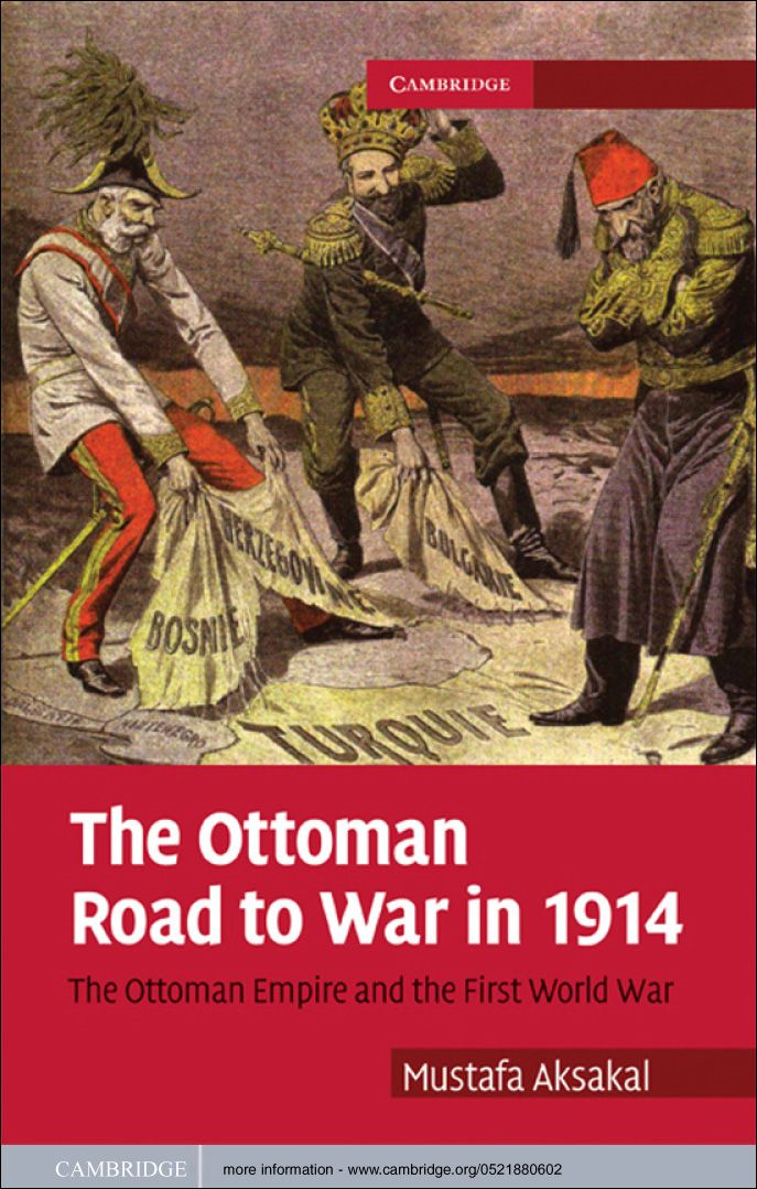 The Ottoman Road to War in 1914 The Ottoman Empire and the First World War