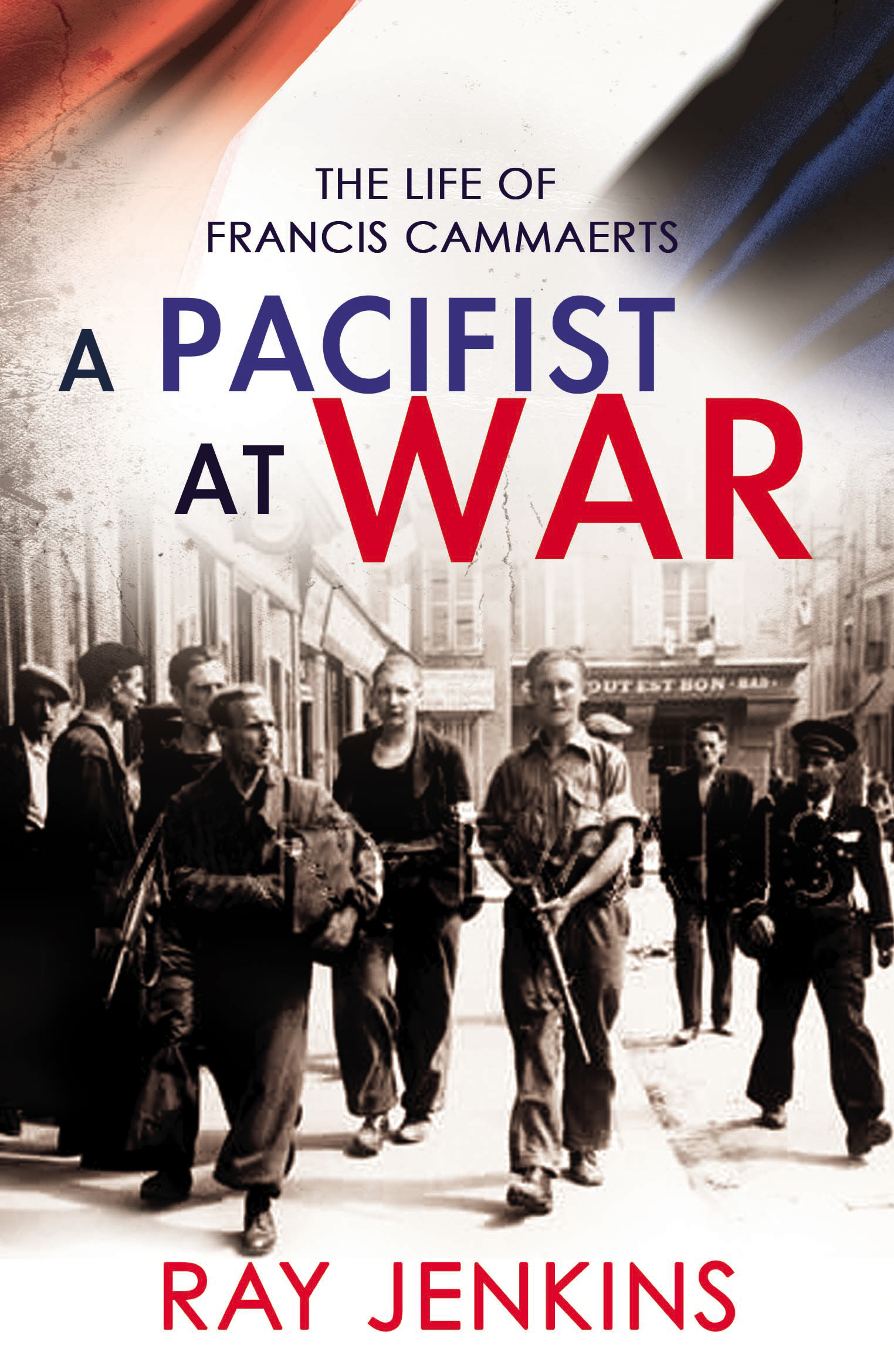 A Pacifist At War The Silence of Francis Cammaerts