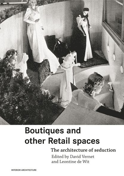 Boutiques and Other Retail Spaces The Architecture of Seduction