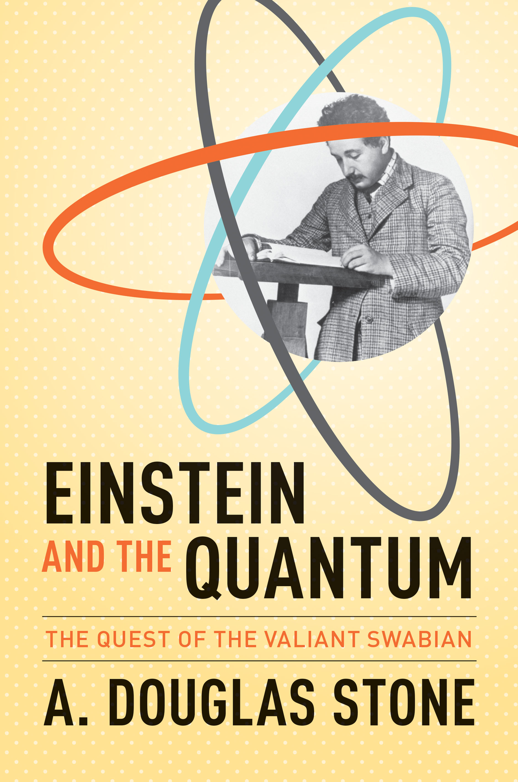 Einstein and the Quantum The Quest of the Valiant Swabian