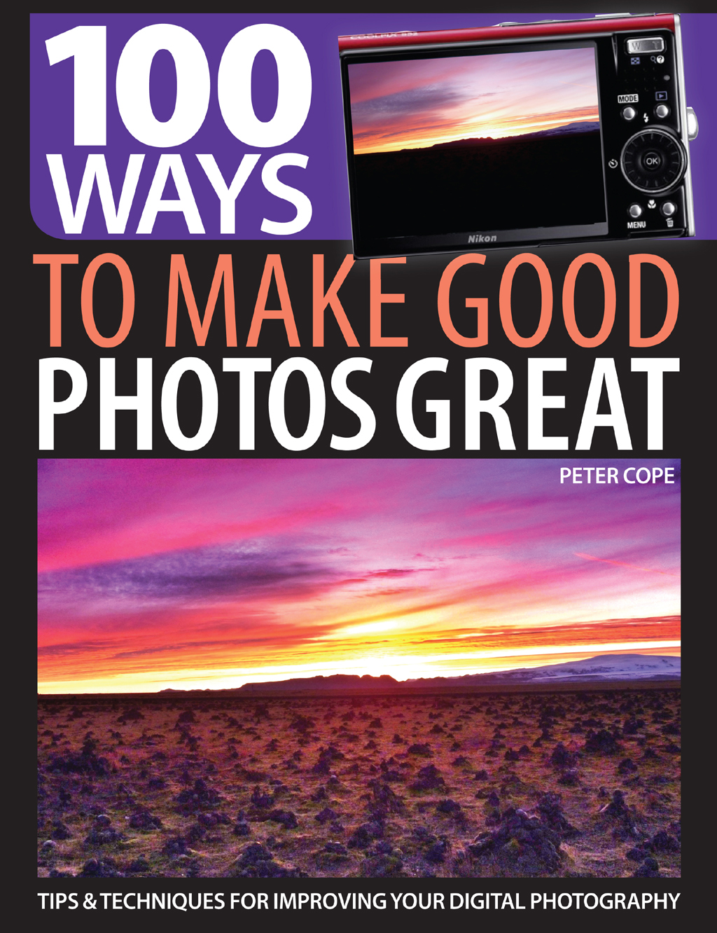 100 Ways to Make Good Photos Great Tips & Techniques for Improving Your Digital Photography