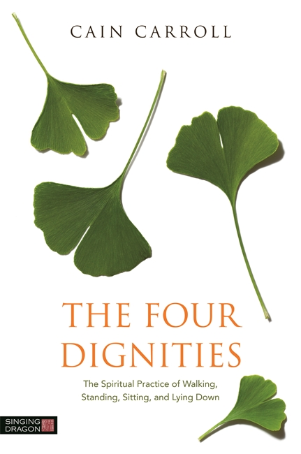 The Four Dignities The Spiritual Practice of Walking,  Standing,  Sitting,  and Lying Down