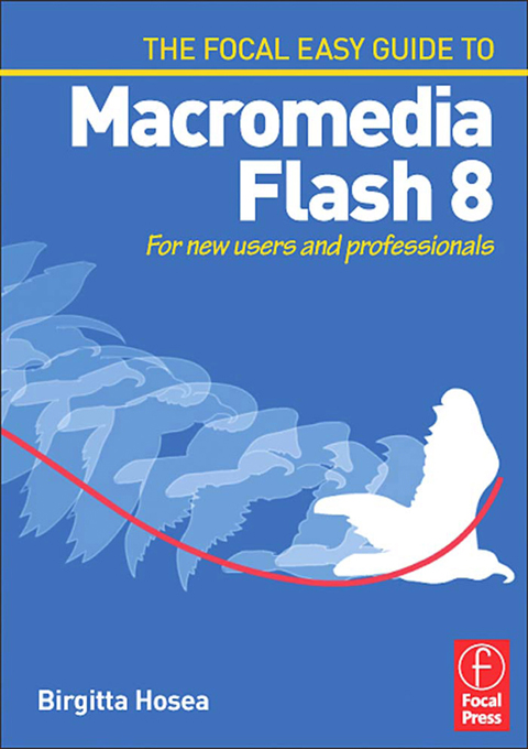 Focal Easy Guide to Macromedia Flash 8 For new users and professionals