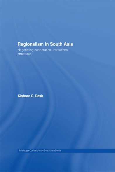 Regionalism in South Asia By: Kishore C. Dash