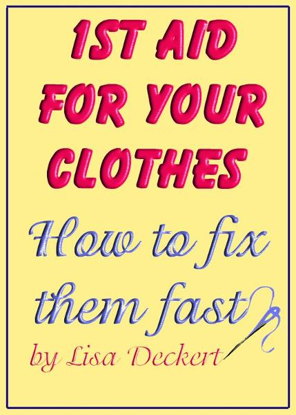 1st Aid for Your Clothes: How to Fix Them Fast By: Lisa Deckert