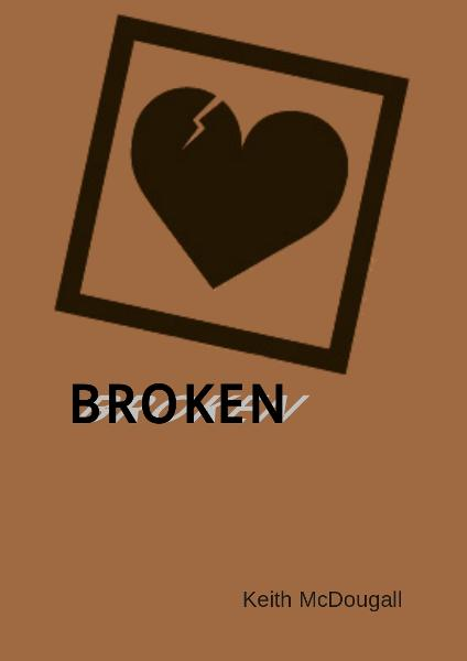Broken By: Keith O. McDougall