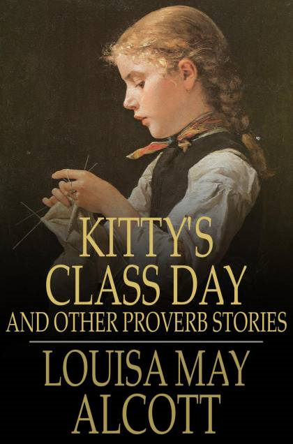 Kitty's Class Day And Other Proverb Stories