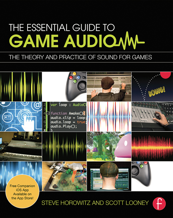 The Essential Guide to Game Audio The Theory and Practice of Sound for Games