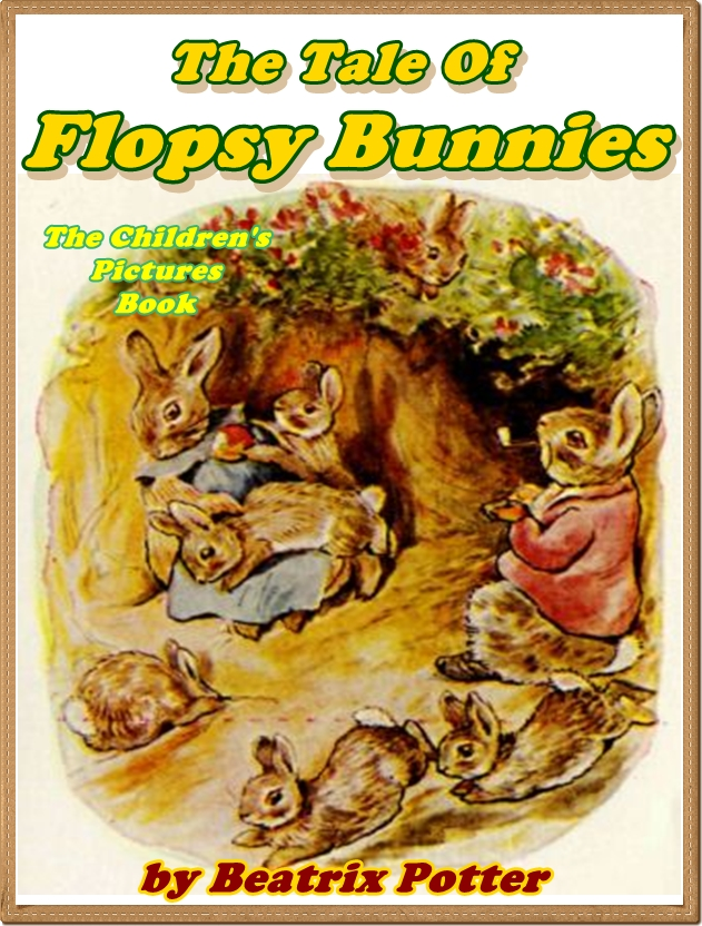 The Tale of the Flopsy Bunnies (Pictures Book for Kids)