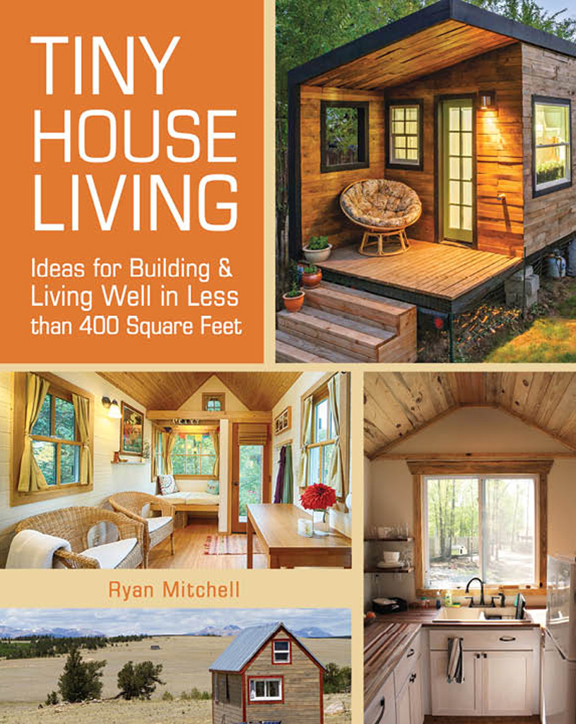 Tiny House Living Ideas For Building and Living Well In Less than 400 Square Feet