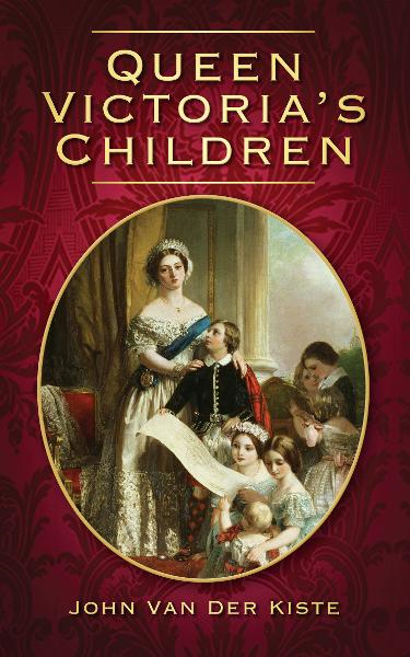Queen Victoria's Children By: John Van der Kiste