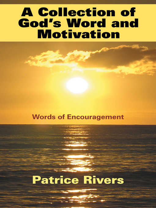 A Collection of God's Word and Motivation By: Patrice Rivers